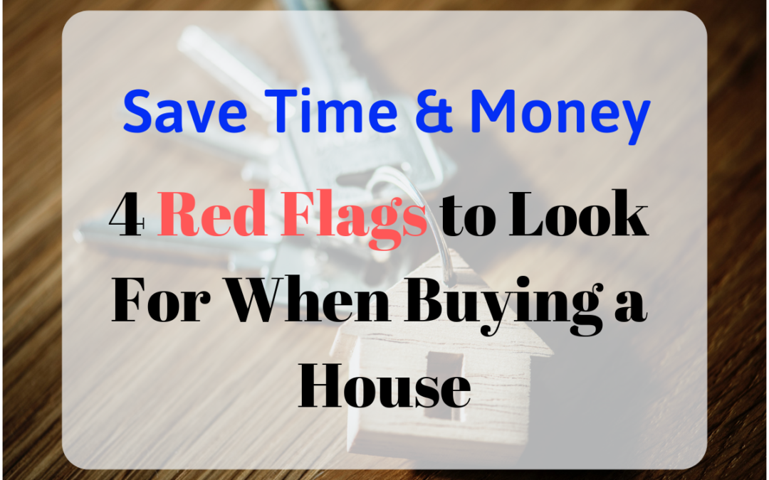 4 Red Flags to Look for When Buying a House – Save Time & Money